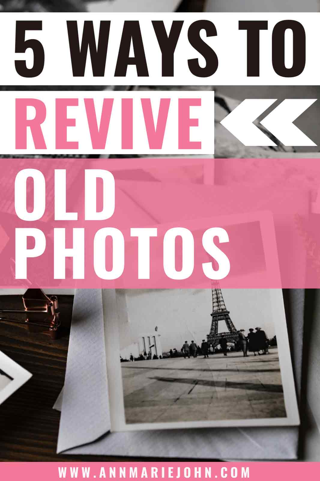5 Great Ways to Revive Old Photos