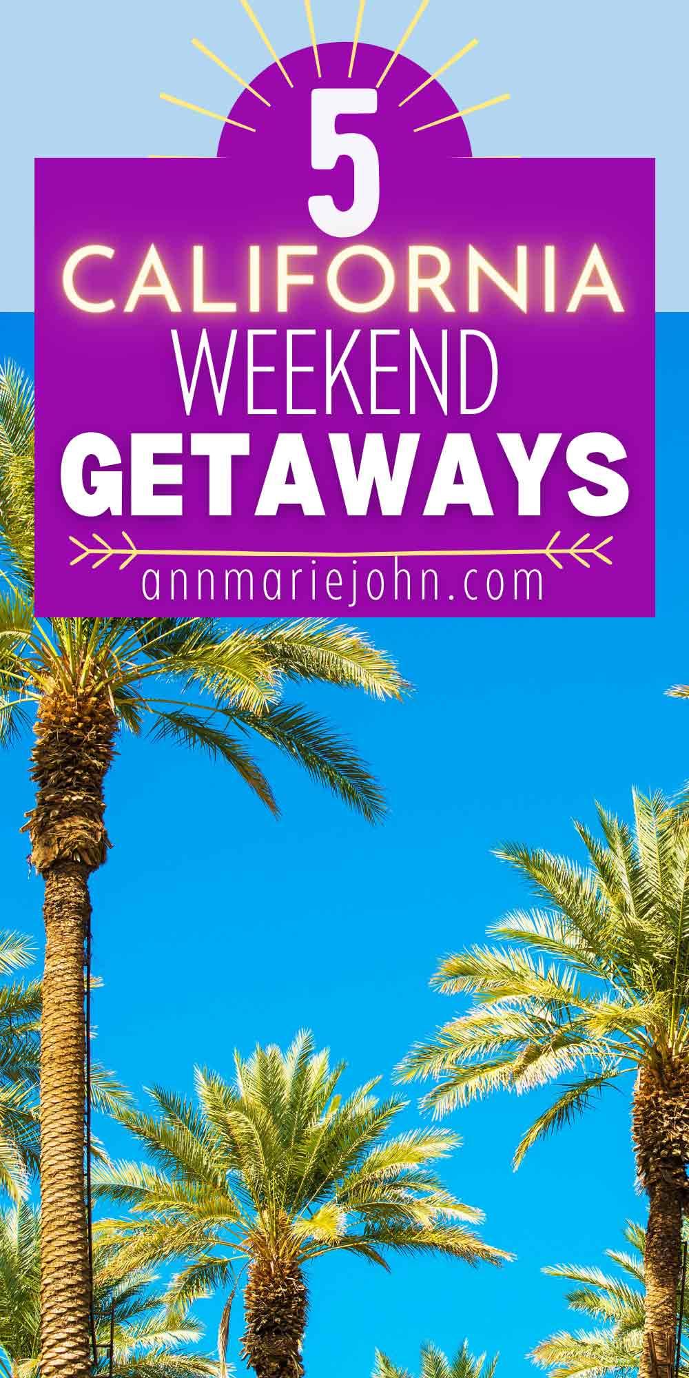 5 California Weekend Getaways