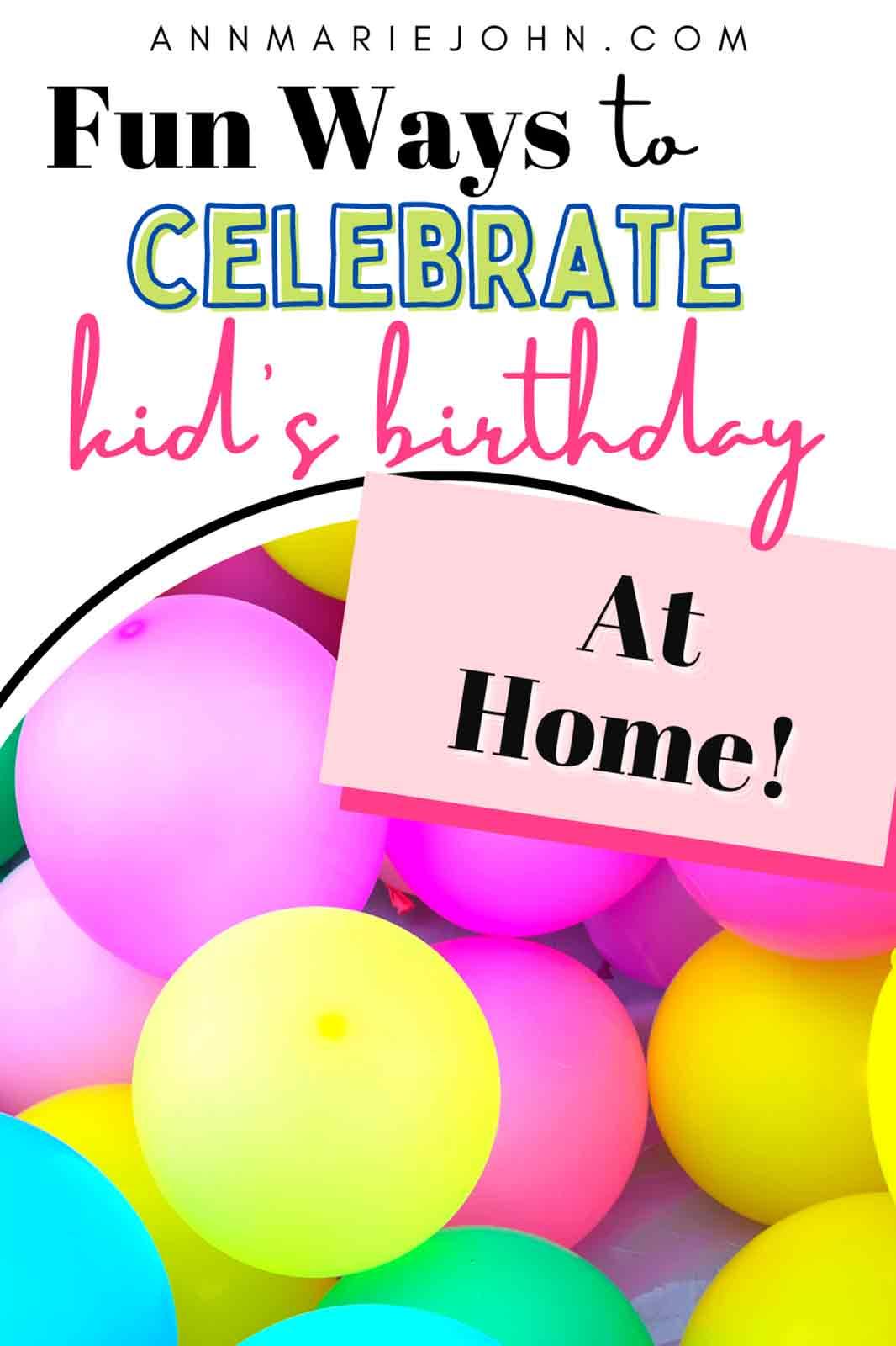Fun Ways to Celebrate Your Kids Birthdays at Home