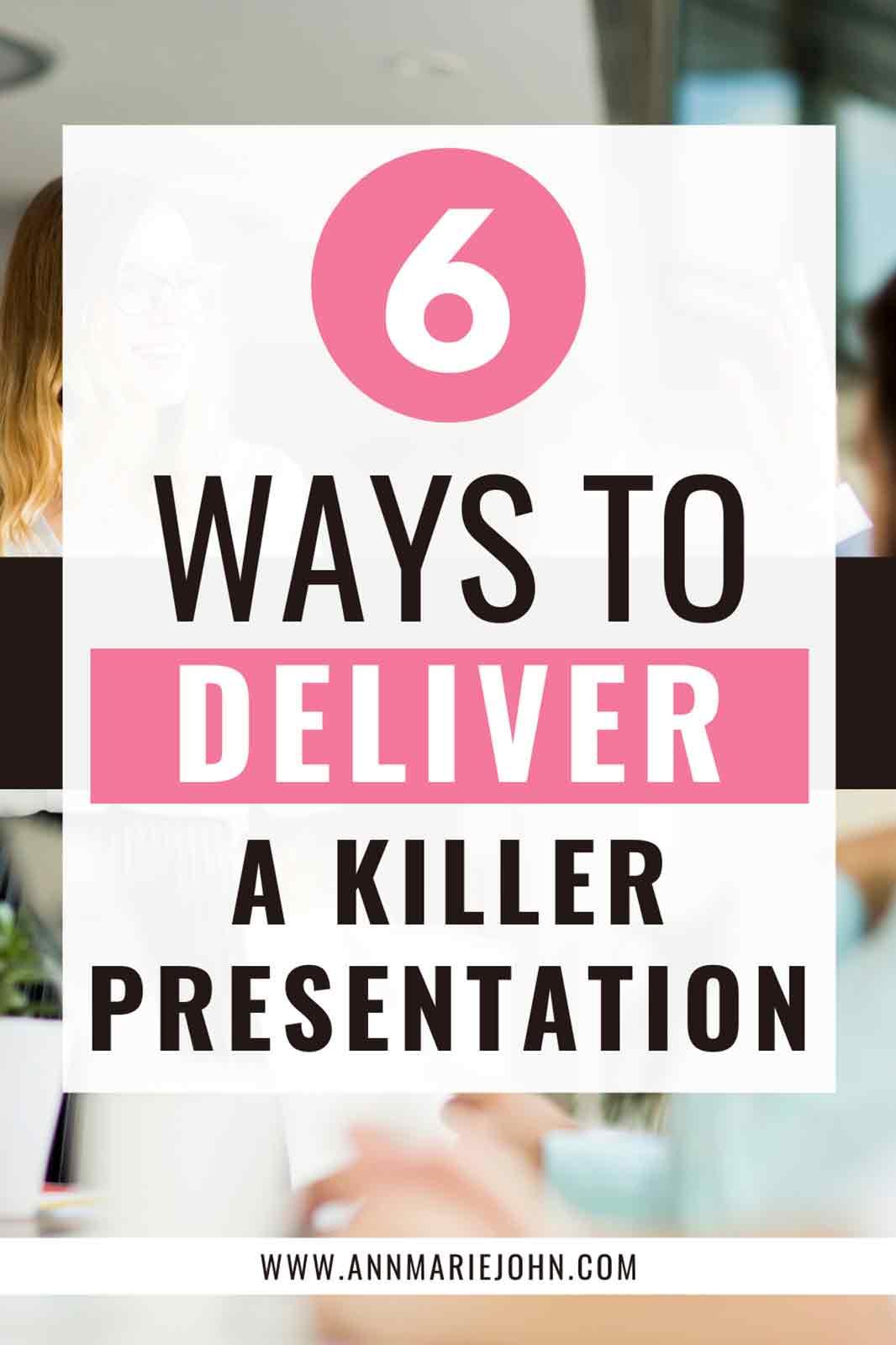 How to Deliver a Killer Presentation