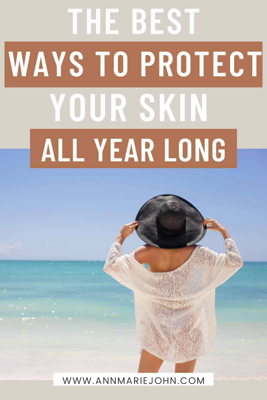 The Best Ways To Protect Your Skin All Year Long