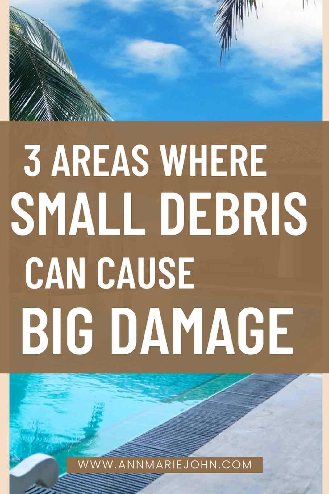 Areas Where Small Debris Can Do Big Damage