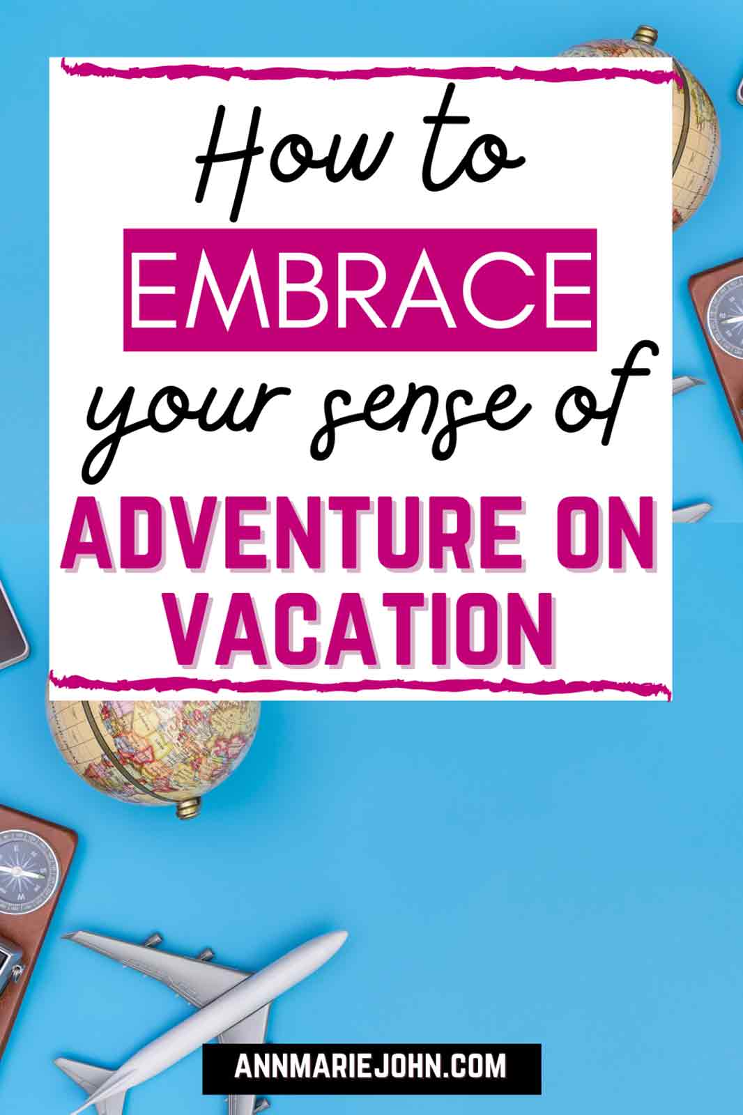 How To Embrace Your Sense Of Adventure